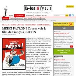 MERCI PATRON ! Courez voir le film de François RUFFIN