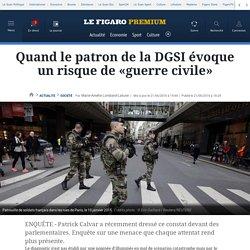 Quand le patron de la DGSI évoque un risque de «guerre civile»
