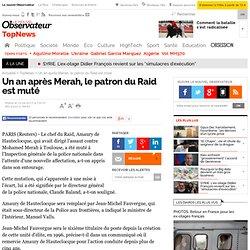 Un an après Merah, le patron du Raid démis de ses fonctions