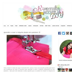 Blog costura y diy: Oh, Mother Mine DIY!!: Aprender a coser a máquina desde cero patatero :D