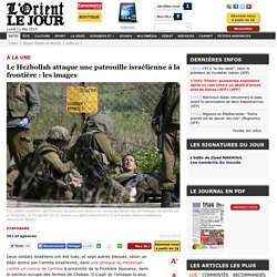 Le Hezbollah attaque une patrouille israélienne à la frontière : les images