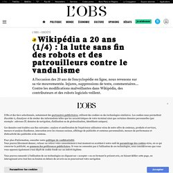 Wikipédia a 20ans (1/4): la lutte sans fin des robots et des patrouilleurs contre le vandalisme