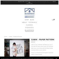 Cabin - Paper Pattern — Blueprints For Sewing