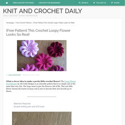 [Free Pattern] This Crochet Loopy Flower Looks So Real! - Knit And Crochet Daily
