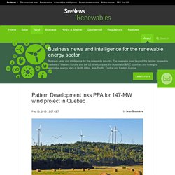 Pattern Development inks PPA for 147-MW wind project in Quebec - SeeNews Renewables
