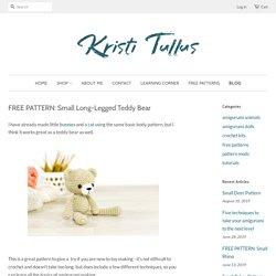 FREE PATTERN: Small Long-Legged Teddy Bear – Kristi Tullus