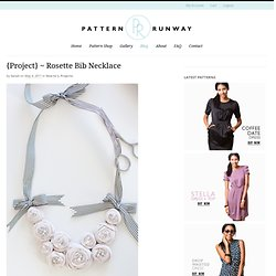 Pattern Runway: {Project} ~ Rosette Bib Necklace
