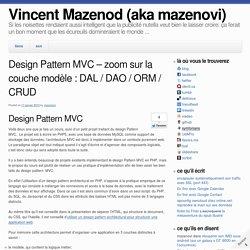 Design Pattern MVC – zoom sur la couche modèle : DAL / DAO / ORM / CRUD