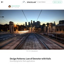Design Patterns: Law of Demeter with Rails — SPACELAB TEAM