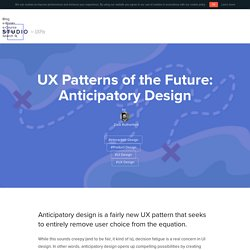 UX Patterns of the Future: Anticipatory Design