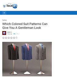 Which Colored Suit Patterns Can Give You A Gentleman Look - TechSling Weblog