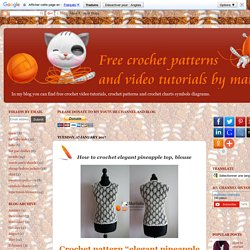 Free crochet patterns and video tutorials: How to crochet elegant pineapple top, blouse