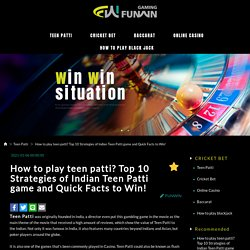 How to play teen patti? Top 10 Strategies of Indian Teen Patti game and Quick Facts to Win! - FUNWIN