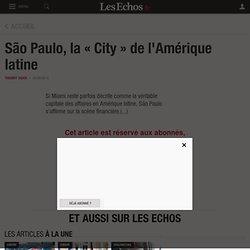 São Paulo, la « City » de l'Amérique latine - Les Echos