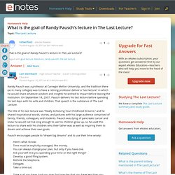 What is the goal of Randy Pausch's lecture in The Last Lecture? - Homework Help
