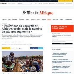 «Oui le taux de pauvreté en Afrique recule, mais le nombre de pauvres augmente»