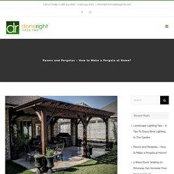 Pavers and Pergolas - How to Make a Pergola at Home?