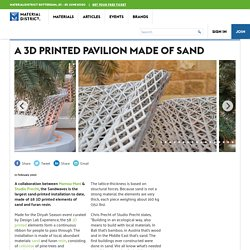 A 3D printed pavilion made of sand - MaterialDistrict