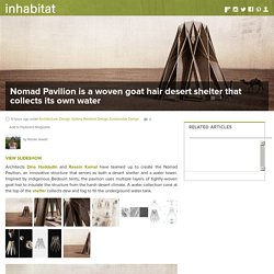 The Nomad Pavilion is a woven goat hair desert shelter that collects its own water