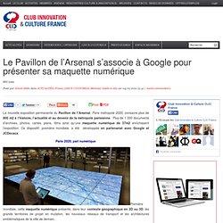 Le Pavillon de l'Arsenal s'associe à Google pour présenter sa maquette numérique