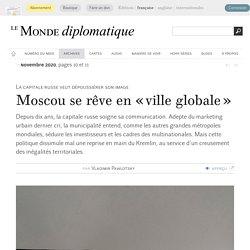 Moscou se rêve en « ville globale », par Vladimir Pawlotsky (Le Monde diplomatique, novembre 2020)