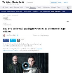 Pay TV? We're all paying for Foxtel, to the tune of $30 million