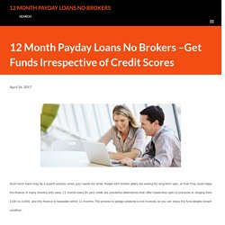 12 Month Payday Loans No Brokers –Get Funds Irrespective of Credit Scores