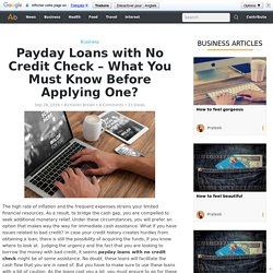 Payday Loans with No Credit Check – What You Must Know Before Applying One?