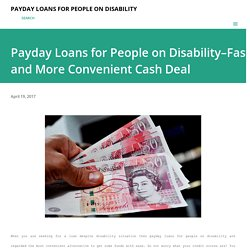 Payday Loans for People on Disability–Fast and More Convenient Cash Deal