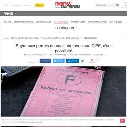 Payer son permis de conduire avec son CPF, c'est possible! - L'Express L'Entreprise