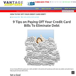 9 Tips on Paying Off Your Credit Card Bills To Eliminate Debt
