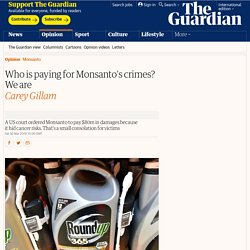 Who is paying for Monsanto's crimes? We are