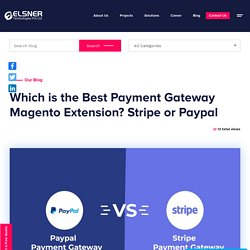 Which is the Best Payment Gateway Magento Extension? Stripe vs Paypal
