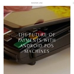 The Future of Payments With Android PoS Machines