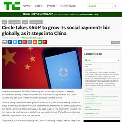 Circle takes $60M to grow its social payments biz globally, as it steps into China