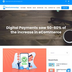 Digital Payments saw 50-60% of the increase in eCommerce