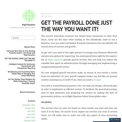 GET THE PAYROLL DONE JUST THE WAY YOU WANT IT!