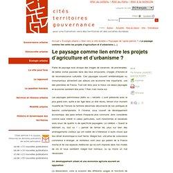 Le paysage comme lien entre les projets d'agriculture et d'urbanisme (...) - citésterritoiresgouvernance