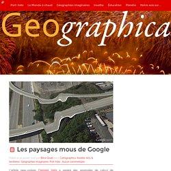 Les paysages mous de Google – Geographica