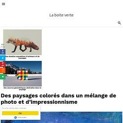 Des paysages colorés dans un mélange de photo et d'impressionnisme