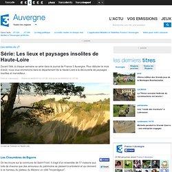 Série: Les lieux et paysages insolites de Haute-Loire - France 3 Auvergne