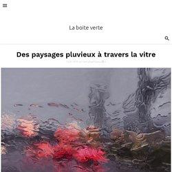 Des paysages pluvieux à travers la vitre