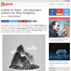 A Bowl of Tapei – Les paysages urbains de Yang Yongliang