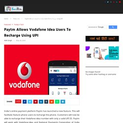 Paytm Allows Vodafone Idea Users To Recharge Using UPI: 2020