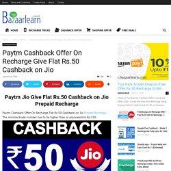 Paytm Cashback Offer On Recharge Give Flat Rs.50 Cashback on Jio