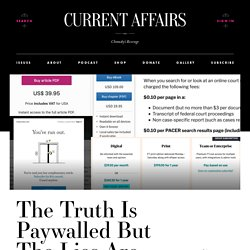 The Truth Is Paywalled But The Lies Are Free ❧ Current Affairs