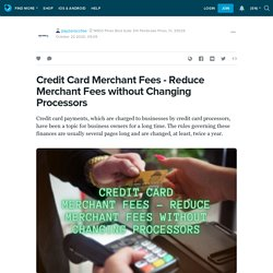 Credit Card Merchant Fees - Reduce Merchant Fees without Changing Processors: payzeroccfee — LiveJournal