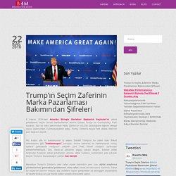 Trump'ın Seçim Zaferinin Marka Pazarlaması Bakımından Şifreleri