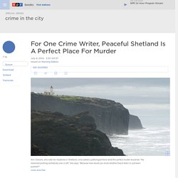 For One Crime Writer, Peaceful Shetland Is A Perfect Place For Murder