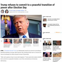 Trump refuses to commit to a peaceful transition of power after Election Day